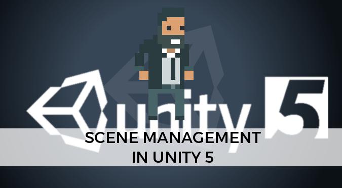 Scene Management in Unity 5 - Alan Zucconi