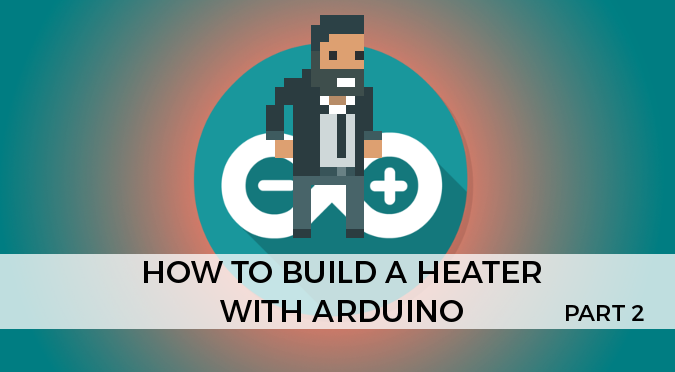 How to Build a Heater with Arduino - Part 2 - Alan Zucconi