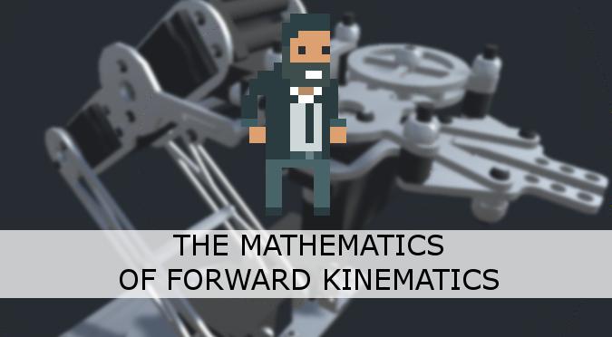 The Mathematics of Forward Kinematics - Alan Zucconi