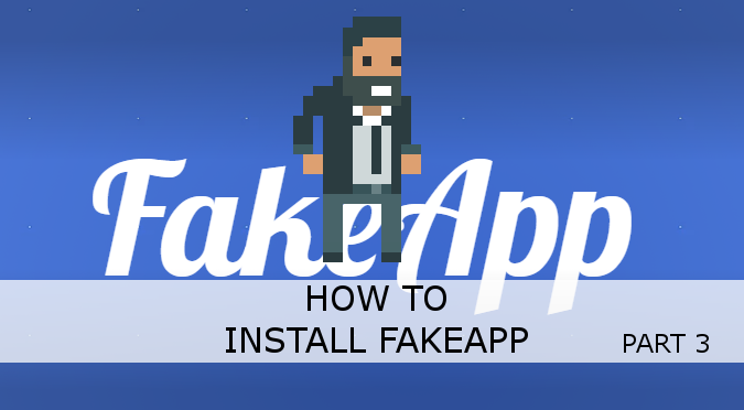 How To Install FakeApp - Alan Zucconi